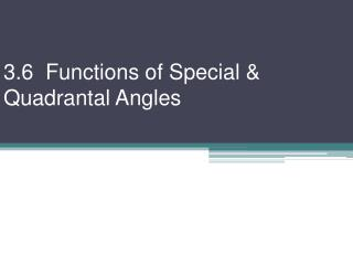 3.6  Functions of Special &  Quadrantal  Angles