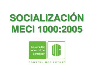 SOCIALIZACIÓN  MECI 1000:2005