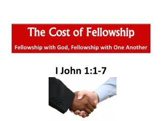 The Cost of Fellowship Fellowship with God, Fellowship with One Another