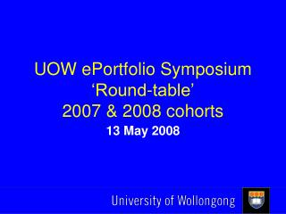 UOW ePortfolio Symposium 'Round-table' 2007 & 2008 cohorts