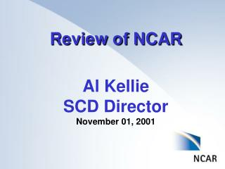 Review of NCAR Al Kellie SCD Director November 01, 2001