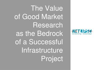 The Value  of Good Market Research  as the Bedrock of a Successful Infrastructure Project