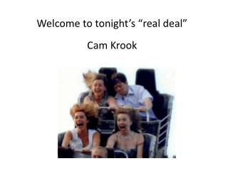 "Welcome to tonight's ""real deal"" Cam Krook"