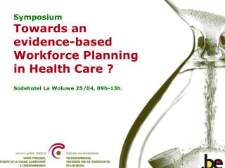 Symposium Towards an  evidence-based Workforce Planning  in Health Care ?