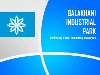 BALAKHANI INDUSTRIAL PARK minimizing waste, maximizing resources