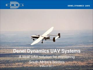 Denel Dynamics UAV Systems A local UAV solution for monitoring  South Africa's borders