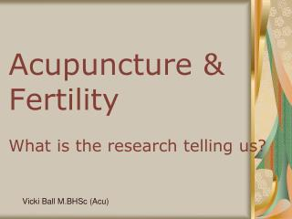 Acupuncture & Fertility What is the research telling us?