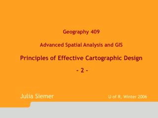 Geography 409 Advanced Spatial Analysis and GIS Principles of Effective Cartographic Design  - 2 -