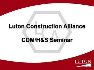 Luton Construction Alliance CDM/H&S Seminar