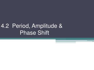 4.2  Period, Amplitude &  		Phase Shift