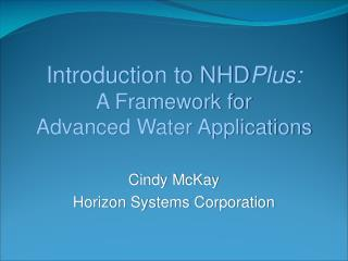 Introduction to NHD Plus: A Framework for  Advanced Water Applications
