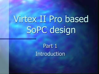 Virtex II Pro based SoPC design