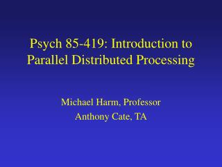 Psych 85-419: Introduction to Parallel Distributed Processing