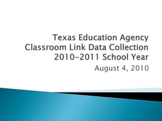 Texas Education Agency Classroom Link Data Collection  2010-2011 School Year