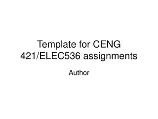 Template for CENG 421/ELEC536 assignments