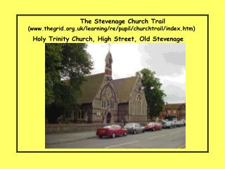 The Stevenage Church Trail  (www.thegrid.org.uk/learning/re/pupil/churchtrail/index.htm) Holy Trinity Church, High Stree