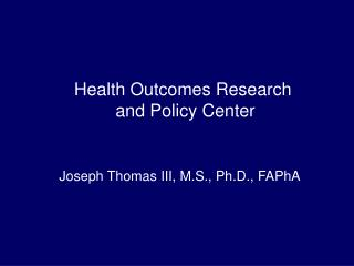 Health Outcomes Research  and Policy Center