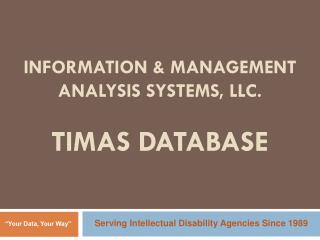 Information & Management Analysis Systems, LLC. TIMAS Database