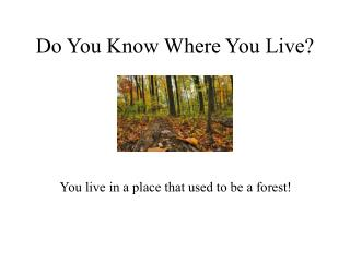 Do You Know Where You Live?