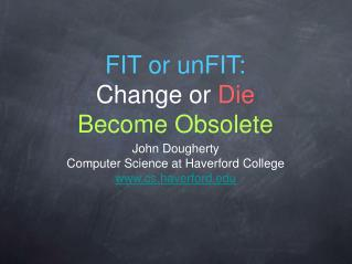 FIT or unFIT: Change or  Die Become Obsolete