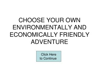 CHOOSE YOUR OWN ENVIRONMENTALLY AND ECONOMICALLY FRIENDLY ADVENTURE