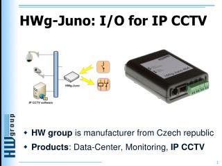 HW g-Juno: I/O for IP CCTV