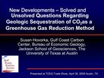 New Developments   Solved and Unsolved Questions Regarding Geologic Sequestration of CO2 as a Greenhouse Gas Reduction M
