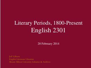 Literary Periods, 1800-Present English 2301 20 February 2014