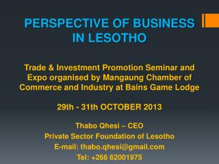 Thabo  Qhesi  – CEO Private Sector Foundation of Lesotho E-mail: thabo.qhesi@gmail