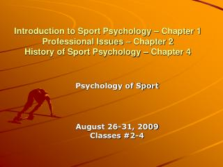 Introduction to Sport Psychology – Chapter 1 Professional Issues – Chapter 2 History of Sport Psychology – Chapter 4