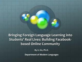 By Li Jin, Ph.D.  Department of Modern Languages
