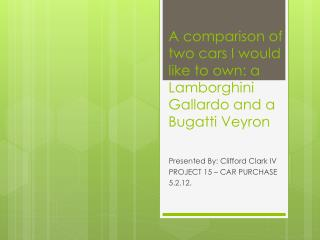 A comparison of two cars I would like to own:  a Lamborghini Gallardo and a Bugatti Veyron