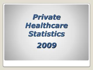 Private  Healthcare Statistics 2009