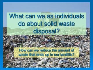 What can we as individuals do about solid waste disposal?