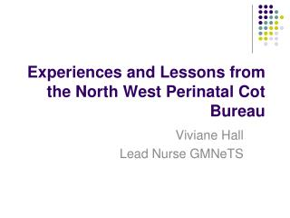 Experiences and Lessons from the North West Perinatal Cot Bureau