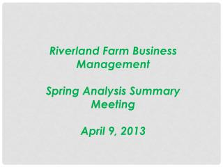Riverland  Farm Business Management Spring Analysis Summary Meeting April 9, 2013