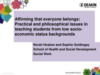 Norah Hosken and Sophie Goldingay School of Health and Social Development Social Work