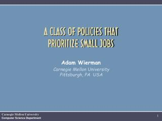 A CLASS OF POLICIES THAT  PRIORITIZE SMALL JOBS Adam Wierman
