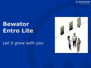 Bewator Entro Lite Let it grow with you