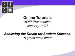 Online Tutorials AQIP Presentation January, 2007 Achieving the Dream for Student Success: