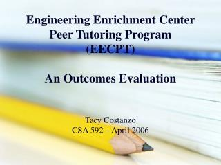 Engineering Enrichment Center Peer Tutoring Program (EECPT) An Outcomes Evaluation