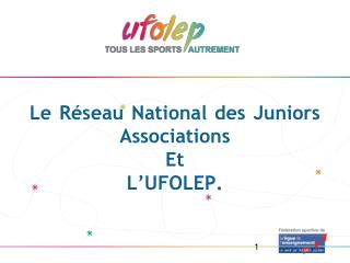 Le Réseau National des Juniors Associations Et L'UFOLEP.