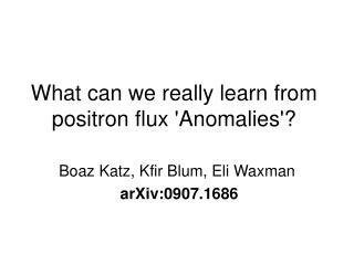 What can we really learn from positron flux 'Anomalies'?
