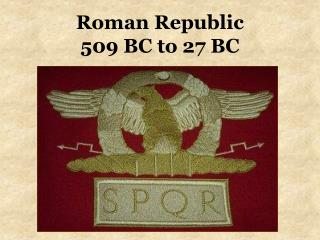 Roman Republic 509 BC to 27 BC