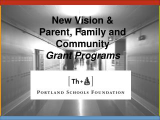 New Vision &  Parent, Family and Community  Grant Programs