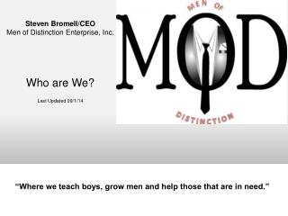 Steven Bromell/CEO Men of Distinction Enterprise, Inc. Who are We? Last Updated 09/1/14