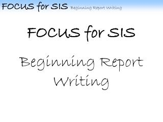 FOCUS for SIS  Beginning Report Writing