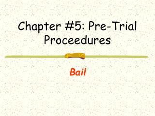 Chapter #5: Pre-Trial Proceedures