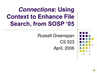 Connections : Using Context to Enhance File Search, from SOSP '05