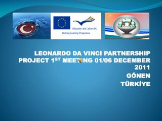 LEONARDO DA VINCI PARTNERSHIP PROJECT 1 ST  MEETING 01/06 DECEMBER 2011  GÖNEN  TÜRKİYE